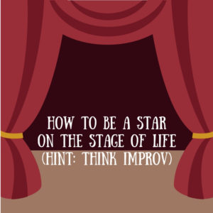 How to be a Star on the Stage of Life