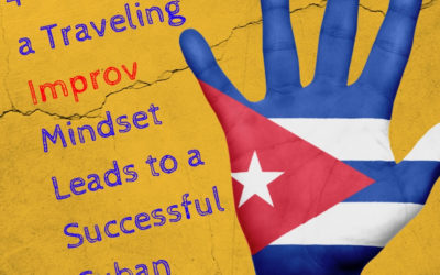 4 Ways a Traveling Improv Mindset Leads to a Successful Cuban Adventure